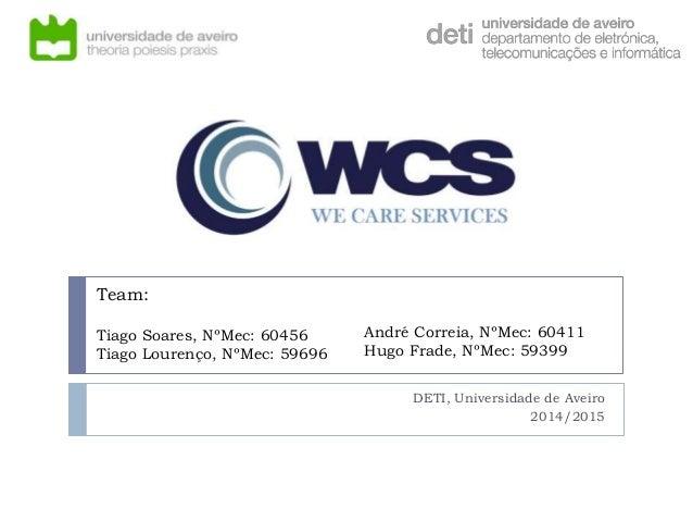 Team: Tiago Soares, NºMec: 60456 Tiago Lourenço, NºMec: 59696 DETI, Universidade de Aveiro 2014/2015 André Correia, NºMec:...