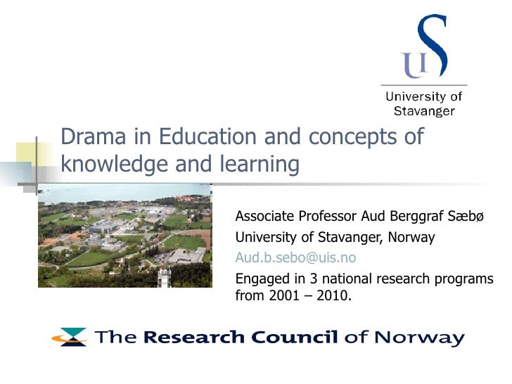 Drama in Education and concepts of knowledge and learning Associate Professor Aud Berggraf Sæbø University of Stavanger, N...