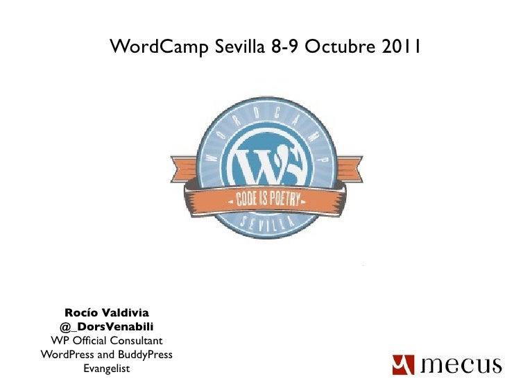 WordCamp Sevilla 8-9 Octubre 2011   Rocío Valdivia  @_DorsVenabili WP Official ConsultantWordPress and BuddyPress       Eva...