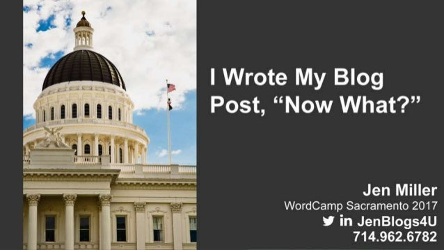 """I Wrote my Blog Post, """"Now What?""""  by Jen Miller for WordCamp Sacramento"""