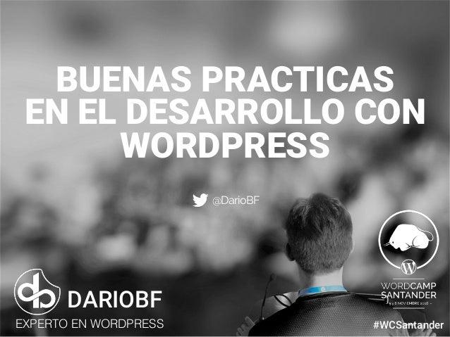 dariobf.com #WCBilbao BUENAS PRACTICAS EN EL DESARROLLO CON WORDPRESS DARIOBF EXPERTO EN WORDPRESS #WCSantander @DarioBF