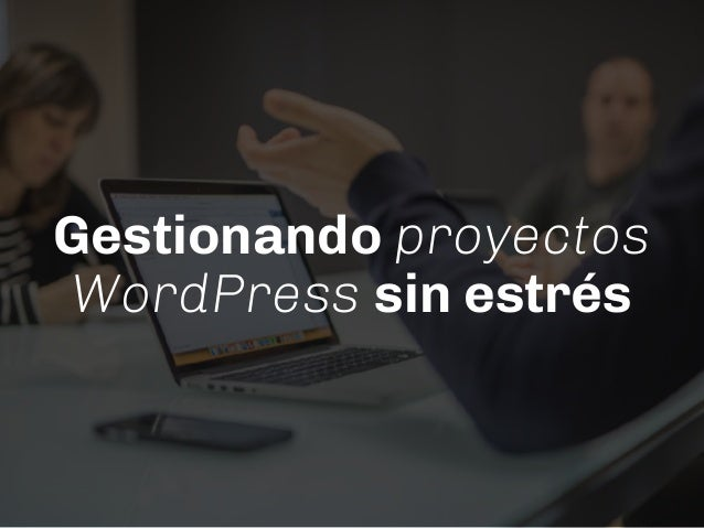Gestionando proyectos WordPress sin estrés