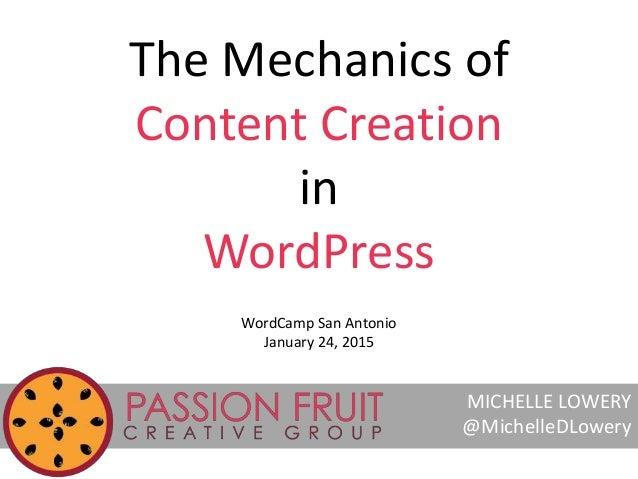 The Mechanics of Content Creation in WordPress MICHELLE LOWERY @MichelleDLowery WordCamp San Antonio January 24, 2015