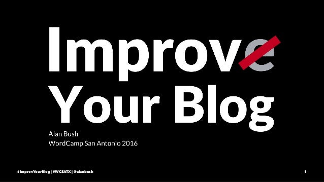 #ImprovYourBlog | #WCSATX | @alanbush 1