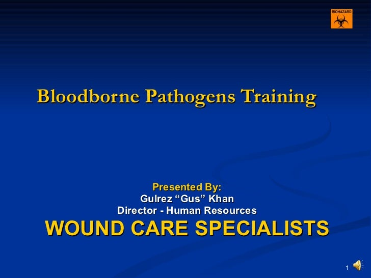 """Bloodborne Pathogens Training   Presented By: Gulrez """"Gus"""" Khan Director - Human Resources WOUND CARE SPECIALISTS"""