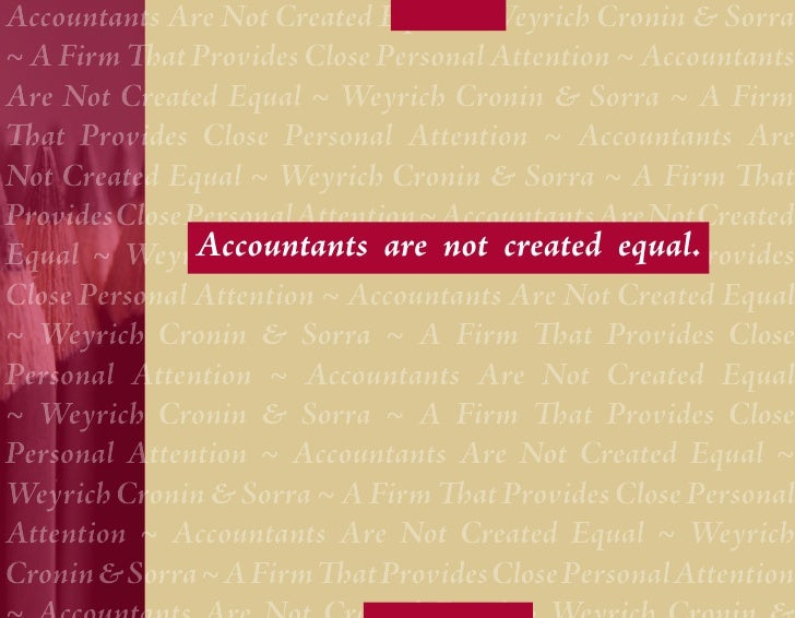 Accountants Are Not Created Equal ~ Weyrich Cronin & Sorra ~ A Firm That Provides Close Personal Attention ~ Accountants A...