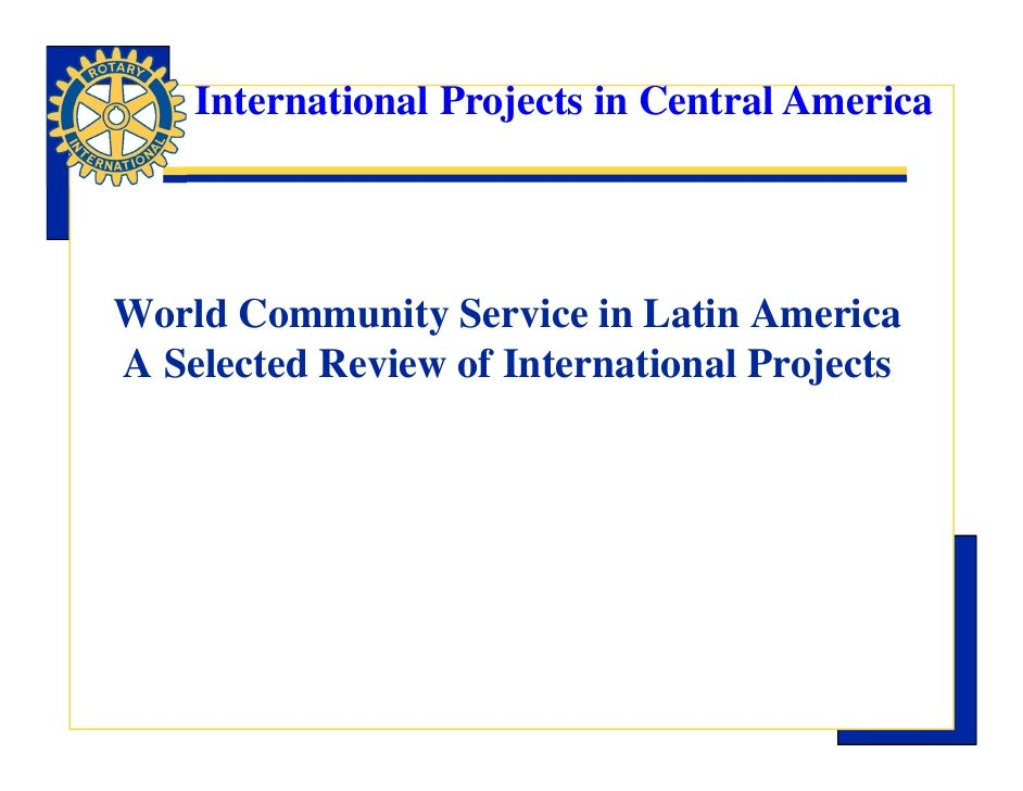International Projects in Central AmericaWorld Community Service in Latin AmericaA Selected Review of International Projects