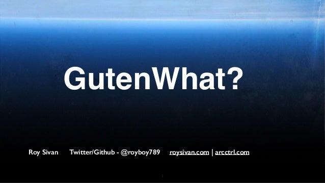 1 GutenWhat? Roy Sivan Twitter/Github - @royboy789 roysivan.com | arcctrl.com