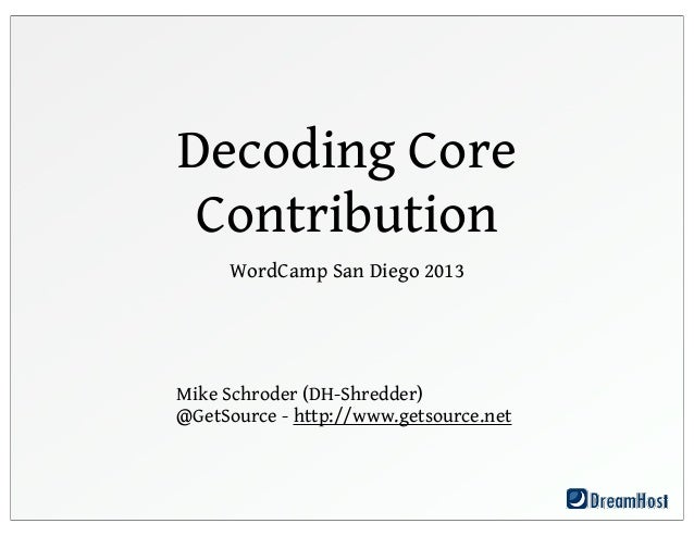 Decoding CoreContributionWordCamp San Diego 2013Mike Schroder (DH-Shredder)@GetSource - http://www.getsource.net