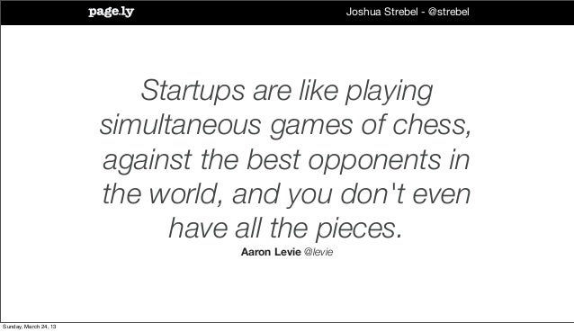 Joshua Strebel - @strebel                          Startups are like playing                       simultaneous games of c...