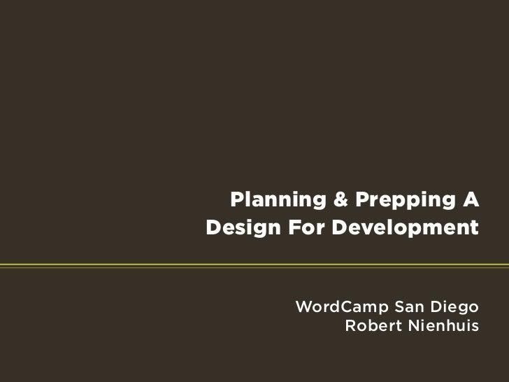 Planning & Prepping ADesign For Development       WordCamp San Diego           Robert Nienhuis