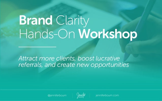 Brand Clarity Hands-On Workshop Attract more clients, boost lucrative referrals, and create new opportunities
