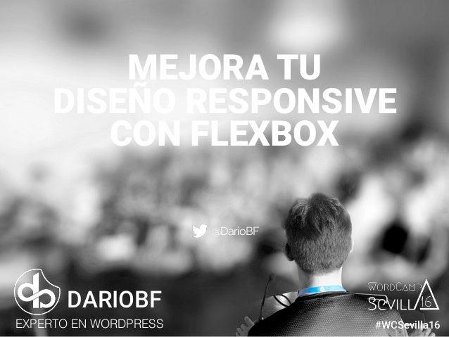 dariobf.com #WCBilbao MEJORA TU DISEÑO RESPONSIVE CON FLEXBOX DARIOBF EXPERTO EN WORDPRESS #WCSevilla16 @DarioBF