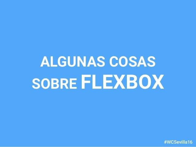 dariobf.com #WCSevilla16 ALGUNAS COSAS SOBRE FLEXBOX