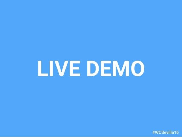 dariobf.com #WCSevilla16 LIVE DEMO