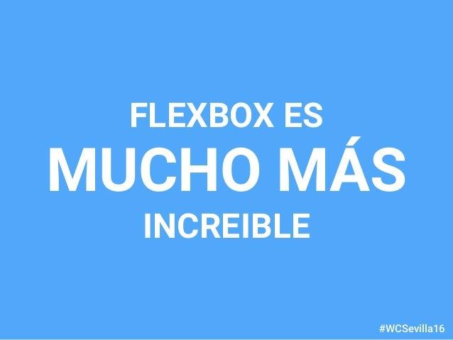 dariobf.com #WCSevilla16 FLEXBOX ES MUCHO MÁS INCREIBLE