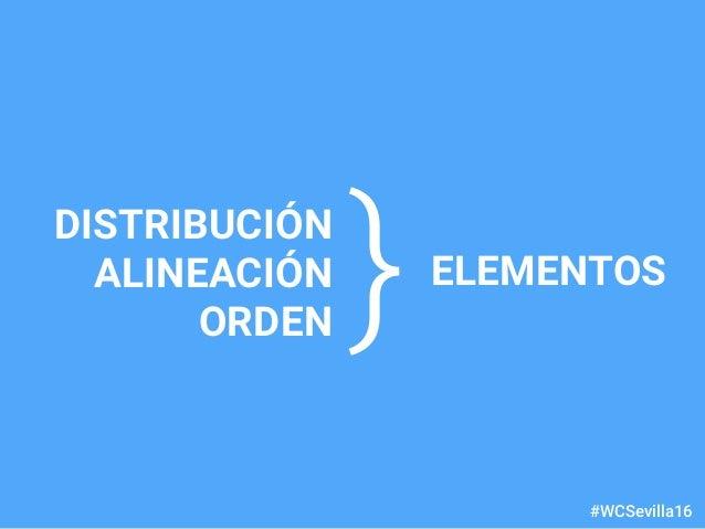 dariobf.com #WCSevilla16 DISTRIBUCIÓN ALINEACIÓN ORDEN } ELEMENTOS