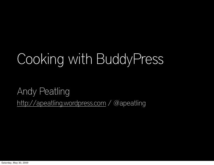 Cooking with BuddyPress              Andy Peatling             http://apeatling.wordpress.com / @apeatling     Saturday, M...