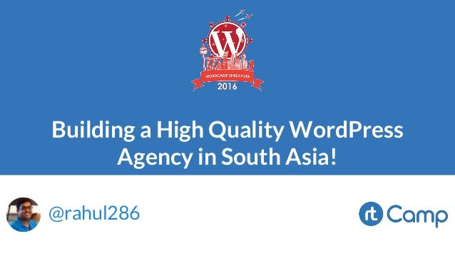 Building a High Quality WordPress Agency in South Asia! @rahul286
