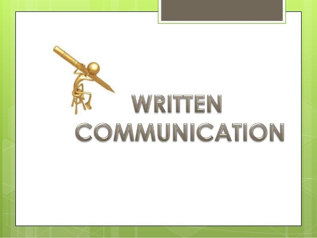 WRITTEN COMMUNICATION  Meaning  Types  Importance  Advantages  Disadvantages  Process  Difference between verbal an...