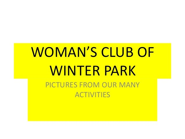 WOMAN'S CLUB OF WINTER PARK PICTURES FROM OUR MANY ACTIVITIES