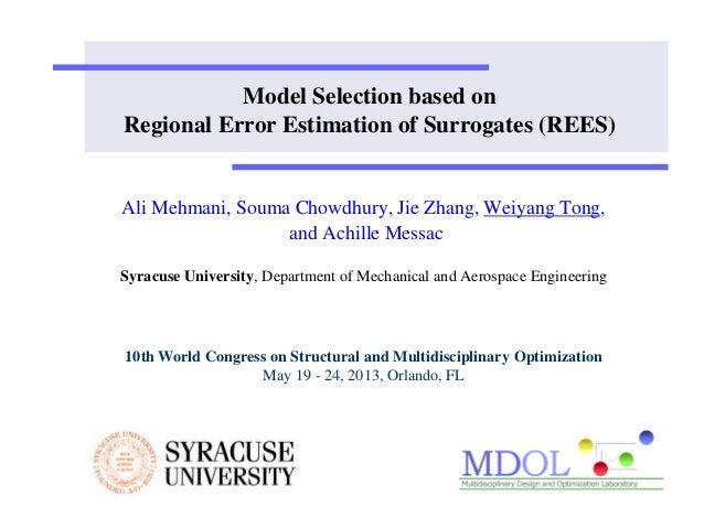 Model Selection based on Regional Error Estimation of Surrogates (REES) Ali Mehmani, Souma Chowdhury, Jie Zhang, Weiyang T...