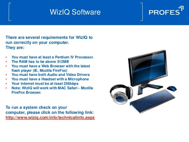 WizIQ SoftwareThere are several requirements for WizIQ torun correctly on your computer.They are:•   You must have at leas...