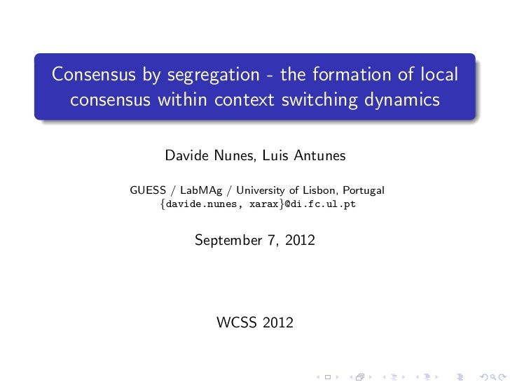 Consensus by segregation - the formation of local  consensus within context switching dynamics               Davide Nunes,...