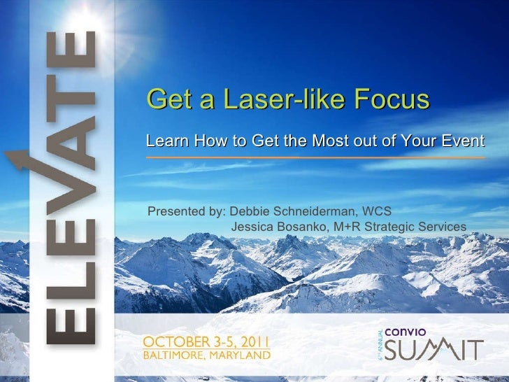t Presented by: Debbie Schneiderman, WCS   Jessica Bosanko, M+R Strategic Services Get a Laser-like Focus Learn How to Get...