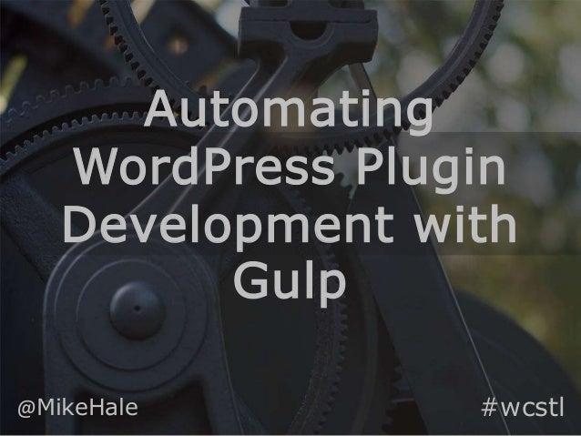 Automating WordPress Plugin Development with Gulp @MikeHale #wcstl
