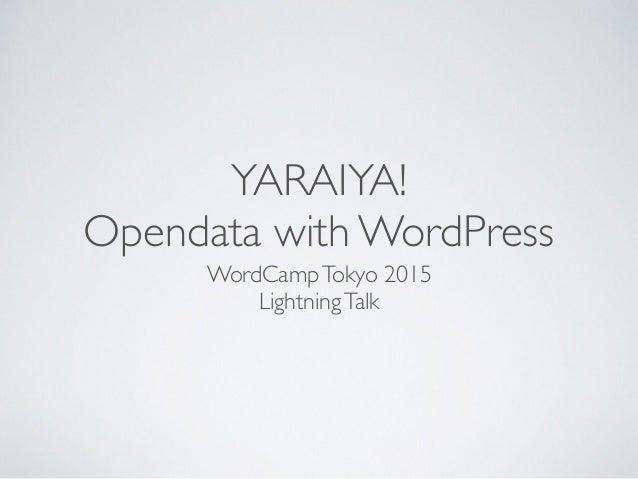 YARAIYA! Opendata with WordPress WordCampTokyo 2015 LightningTalk