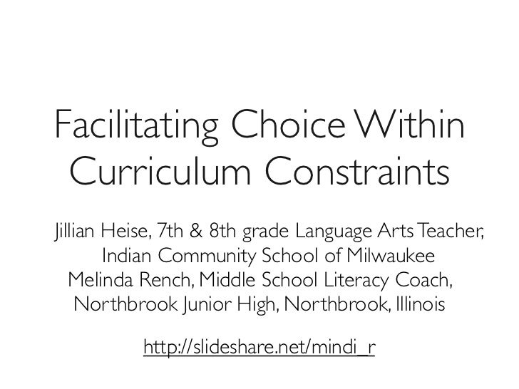 Facilitating Choice Within Curriculum ConstraintsJillian Heise, 7th & 8th grade Language Arts Teacher,        Indian Commu...