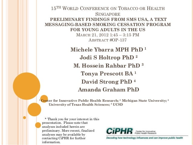15TH WORLD CONFERENCE ON TOBACCO OR HEALTH SINGAPORE PRELIMINARY FINDINGS FROM SMS USA, A TEXT MESSAGING-BASED SMOKING CES...