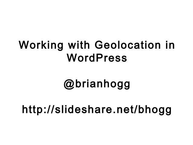 Working with Geolocation in WordPress @brianhogg http://slideshare.net/bhogg