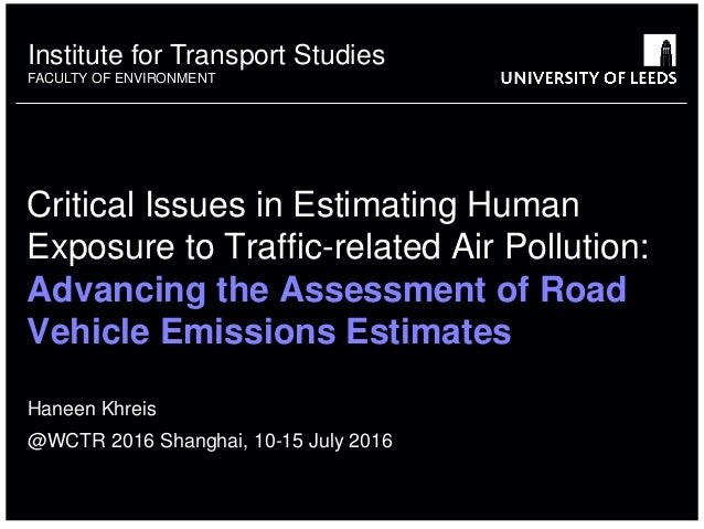 Institute for Transport Studies FACULTY OF ENVIRONMENT Critical Issues in Estimating Human Exposure to Traffic-related Air...
