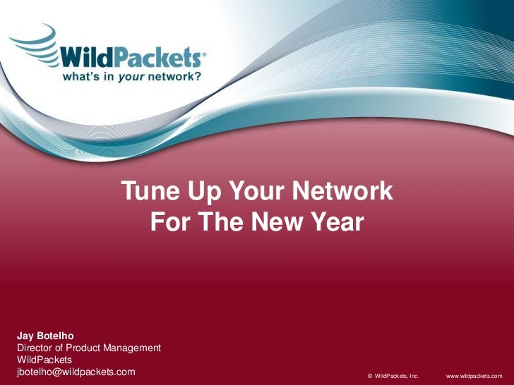 Tune Up Your Network <br />For The New Year<br />Jay Botelho<br />Director of Product Management<br />WildPackets<br />jbo...