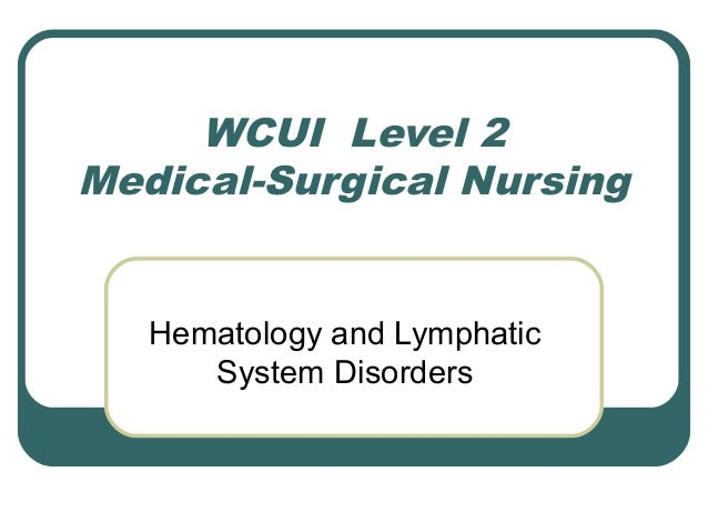 WCUI Level 2 Medical-Surgical Nursing Hematology and Lymphatic System Disorders