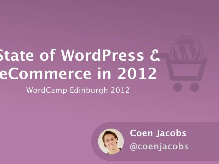 State of WordPress &eCommerce in 2012   WordCamp Edinburgh 2012                         Coen Jacobs                       ...