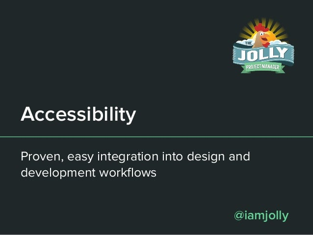 Accessibility Proven, easy integration into design and development workflows @iamjolly