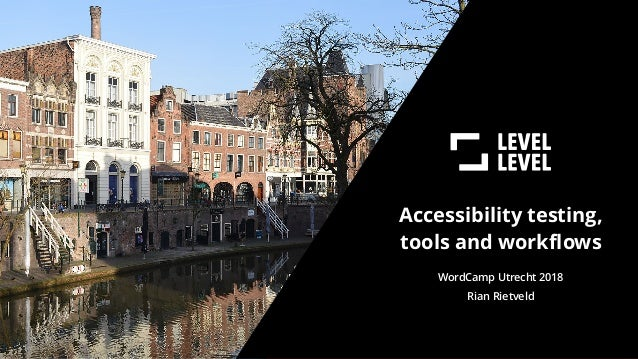 WordCamp Utrecht 2018 Accessibility testing, tools and workflows Rian Rietveld