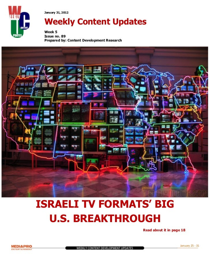 January 31, 2012 Weekly Content Updates Week 5 Issue no. 89 Prepared by: Content Development ResearchISRAELI TV FORMATS' B...