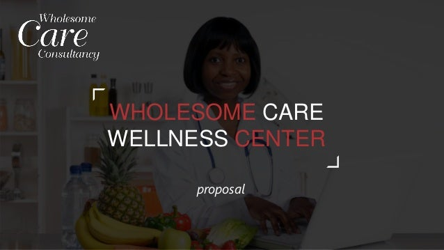 1WHOLESOME CARE CONSULTANCY WHOLESOME CARE WELLNESS CENTER proposal