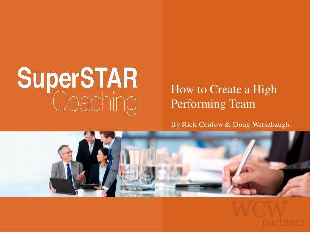 How to Create a High Performing Team By Rick Conlow & Doug Watsabaugh