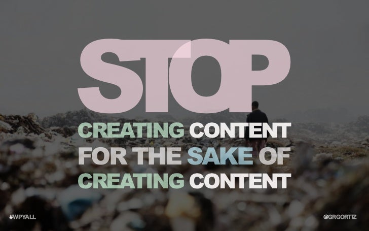 SO TPCREATING CONTENTFOR THE SAKE OFCREATING CONTENT