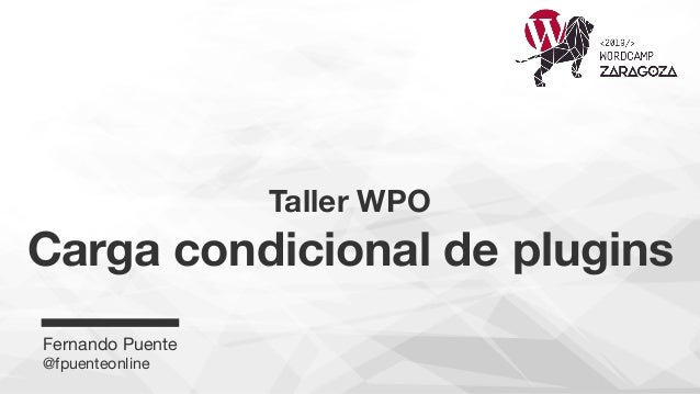 Taller WPO Carga condicional de plugins Fernando Puente @fpuenteonline