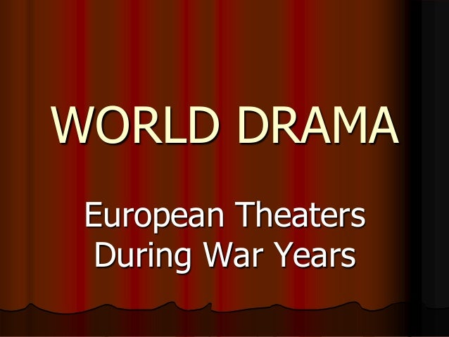 WORLD DRAMA European Theaters  During War Years