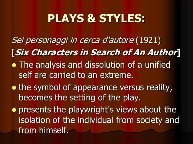 """an analysis of six characters in search of an author by luigi pirandello Westminster — germinal stage's """"six characters in search of an author"""" was  written in 1921, long before richard dawkins coined the."""
