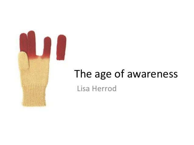 The age of awareness Lisa Herrod