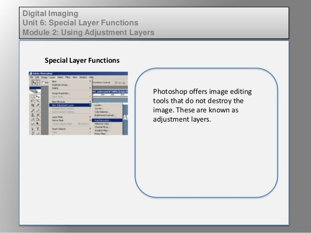 Digital Imaging Unit 6: Special Layer Functions Module 2: Using Adjustment Layers Special Layer Functions Photoshop offers...