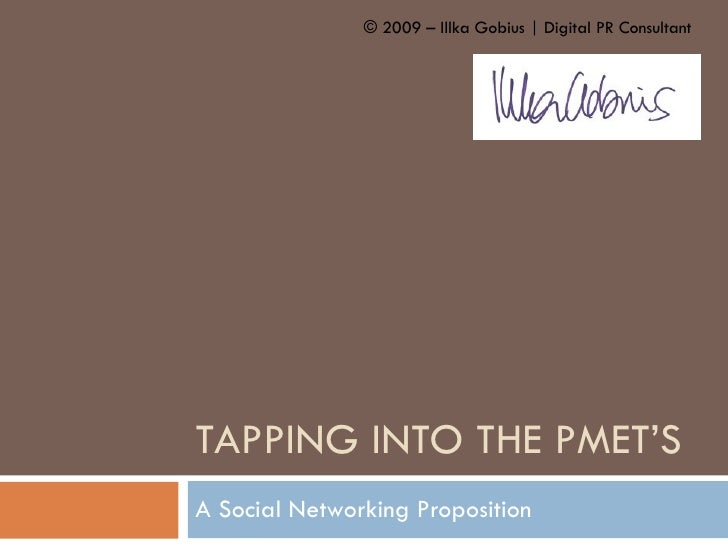 TAPPING INTO THE PMET'S A Social Networking Proposition © 2009 – Illka Gobius | Digital PR Consultant